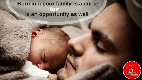 Cycle of real life - Born in a poor family is a curse but is an opportunity as well